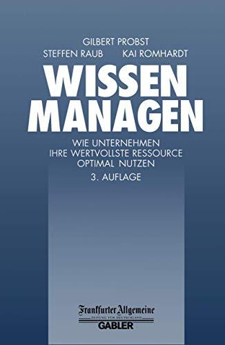 9783409393171: Wissen Managen: Wie Unternehmen ihre wertvollste Ressource optimal Nutzen (FAZ - Gabler Edition)