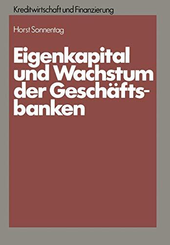 9783409440905: Eigenkapital und Wachstum der Kreditinstitute: Eine theoretische und empirische Analyse unter Berücksichtigung des neuen Körperschaftsteuerrechts und ... und Finanzierung) (German Edition)