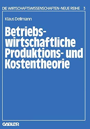 9783409680325: Betriebswirtschaftliche Produktions- und Kostentheorie (Die Wirtschaftswissenschaften. Neue Reihe)