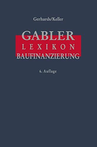 9783409699181: Gabler Lexikon Baufinanzierung. Alles über Bauen, Kaufen, Bewerten, Finanzieren, Mieten, Verpachten, Versichern, Verwalten, Verwerten und Versteigern ... sowie die dazugehörigen Steuerfragen