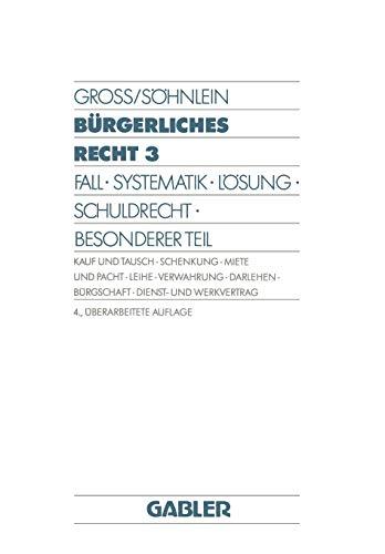 9783409727341: Bürgerliches Recht 3: Fall · Systematik · Lösung · Schuldrecht · Besonderer Teil. Kauf und Tausch · Schenkung · Miete und Pacht · Leihe · Verwahrung · ... · Dienst- und Werkvertrag (German Edition)