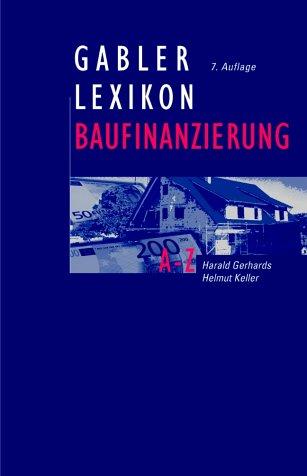 Gabler Lexikon Baufinanzierung: Alles über Bauen, Kaufen,: Gerhards, Harald; Keller,