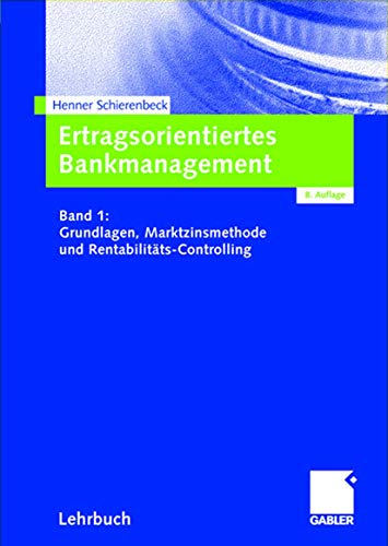 9783409850001: Ertragsorientiertes Bankmanagement: Band 1: Grundlagen, Marktzinsmethode und Rentabilitäts-Controlling