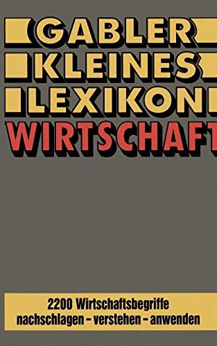 9783409991643: Gabler Kleines Lexikon Wirtschaft: 2200 Wirtschaftsbegriffe nachschlagen ― verstehen ― anwenden (German Edition)