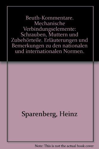 9783410118640: Beuth-Kommentare. Mechanische Verbindungselemente: Schrauben, Muttern und Zubehörteile. Erläuterungen und Bemerkungen zu den nationalen und internationalen Normen.