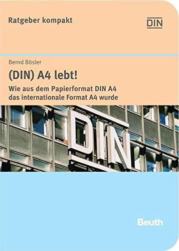 9783410161943: (DIN) A4 lebt!: Wie aus dem Papierformat DIN A4 das internationale Format A4 wurde. Die Geschichte einer der ältesten und bekanntesten deutschen Normen