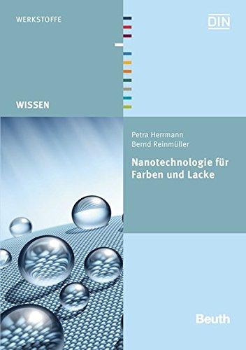 Nanotechnologie für Farben und Lacke (Beuth Wissen) - DIN e.V., Herrmann Petra, Reinmüller Bernd