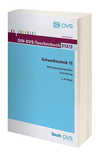 DIN-Taschenbuch ; 312/3: Schweißtechnik 15. Widerstandsschweißen, Ausrüstung - DIN DEUTSCHES INSTITUT FÜR NORMUNG E.V. (ed)