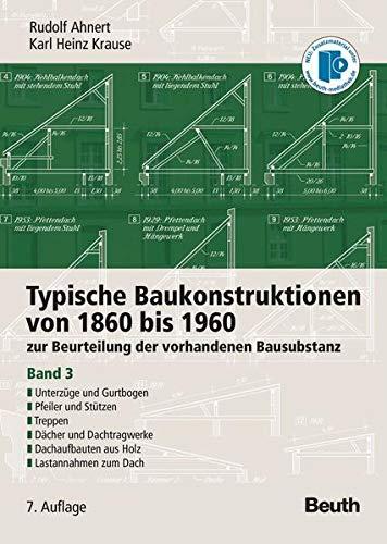Typische Baukonstruktionen von 1860 bis 1960. Band 3: zur Beurteilung der vorhandenen Bausubstanz. ...