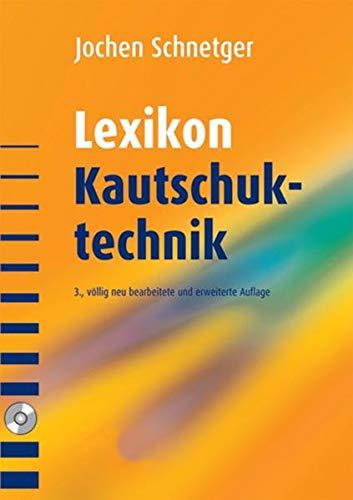 Lexikon Kautschuktechnik: Mit CD-ROM: Inhaltsverzeichnis und Literaturnachweise: Jochen Schnetger