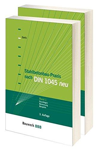 Stahlbetonbau-Praxis nach DIN 1045 neu (Ausgabe 07.2008): Alfons Goris