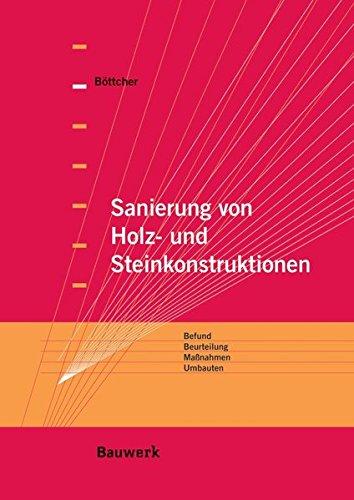 9783410216353: Sanierung von Holz- und Steinkonstruktionen: Beurteilung, Befund, Maßnahmen, Umbauten