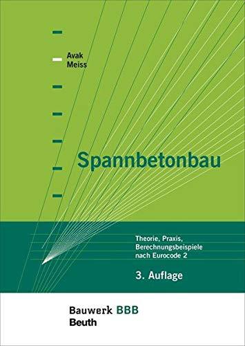 9783410225379: Spannbetonbau: Theorie, Praxis, Berechnungsbeispiele nach Eurocode 2 Bauwerk-Basis-Bibliothek