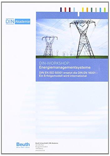 9783410226017: Energiemanagementsysteme: DIN EN ISO 50001 ersetzt die DIN EN 16001 - Ein Erfolgsmodell wird international Tagungsband zum DIN-Workshop am 14. Dezember 2011
