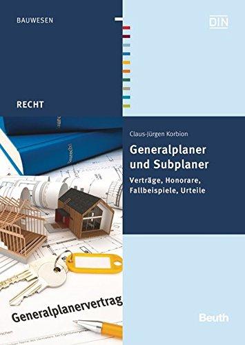Generalplaner und Subplaner: Vertrage, Honorare, Fallbeispiele, Urteile: Claus-Jurgen Korbion