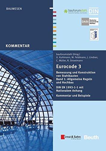 9783410241201: Eurocode 3 Bemessung und Konstruktion von Stahlbauten Band 1: Allgemeine Regeln und Hochbau DIN EN 1993-1-1 mit Nationalem Anhang Kommentar und Beispiele