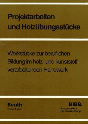 9783410701798: Projektarbeiten und Holzübungsstücke. Eine Sammlung von Ideen für Werkstücke zur beruflichen Bildung im holz- und kunststoffverarbeitenden Handwerk mit Vorlagen zur Leittext-Bearbeitung