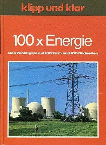 9783411017041: Hundert x Energie. Von der Windmühle bis zum Kernkraftwerk