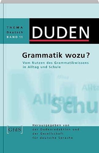 9783411043163: Duden Thema Deutsch. Grammatik wozu?: Vom Nutzen des Grammatikwissens in Alltag und Schule