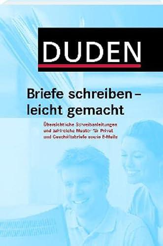 9783411056323: Duden - Briefe schreiben - leicht gemacht Privat- und Geschäftsbriefe, Anleitungen und Muster, E-Mails Deutsch