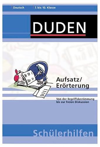 9783411057429: Aufsatz / Erörterung: Von der Begriffsbestimmung bis zur freien Diskussion. 7. bis 10. Klasse