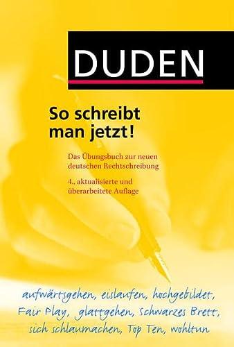 9783411061945: Duden - So schreibt man jetzt!: Das �bungsbuch zur neuen deutschen Rechtschreibung
