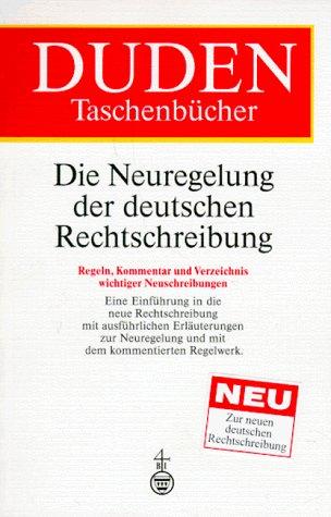 9783411062614: Duden: Die Neuregelung der deutschen Rechtschreibung : Regeln, Kommentar und Verzeichnis wichtiger Neuschreibungen (Duden-Taschenbücher) (German Edition)