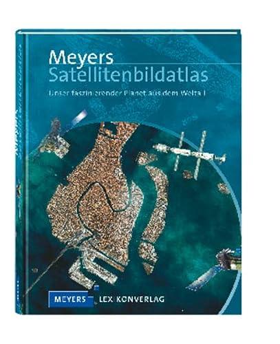 9783411074419: Meyers Satellitenbildatlas: Unser faszinierender Planet aus dem Weltall