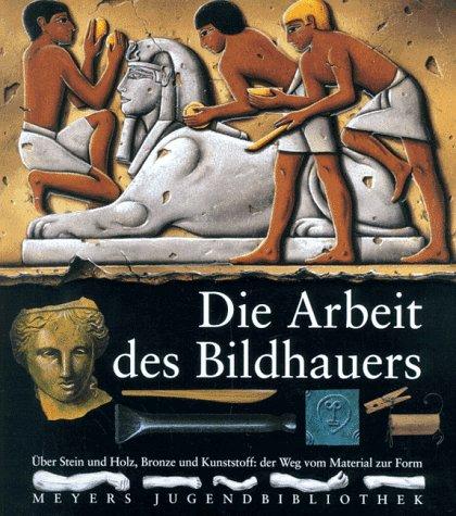 9783411090815: Die Arbeit des Bildhauers. Über Stein und Holz, Bronze und Kunststoff: der Weg vom Material zur Form