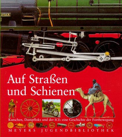 9783411091812: Auf Strassen und Schienen. Kutschen, Dampfloks und der ICE: eine Geschichte der Fortbewegung