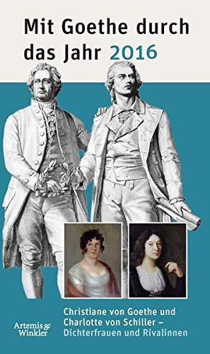 Mit Goethe durch das Jahr 2016: Christiane von Goethe und Charlotte von Schiller - Dichterfrauen und Rivalinnen