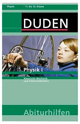 9783411702114: Duden Abiturhilfen. Physik 1: Klassische Mechanik und Elektrizitätslehre. 11. bis 13. Klasse