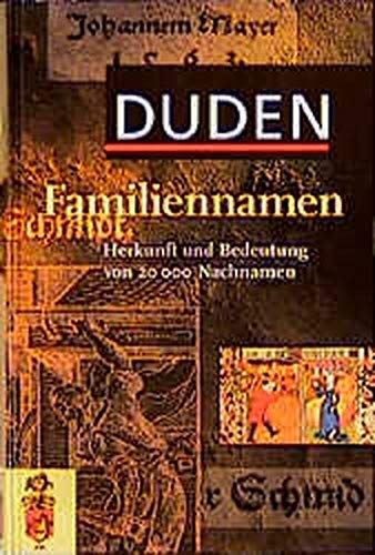 9783411708512: Duden. Familiennamen. Herkunft und Bedeutung von über 20 000 Nachnamen.
