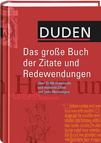 9783411718016: Duden. Das große Buch der Zitate und Redewendungen. Über 15 000 klassische und moderne Zitate.