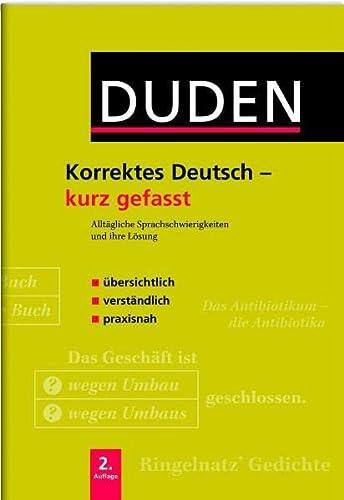 9783411723027: Duden. Korrektes Deutsch - kurz gefasst: Alltägliche Sprachschwierigkeiten und ihre Lösung