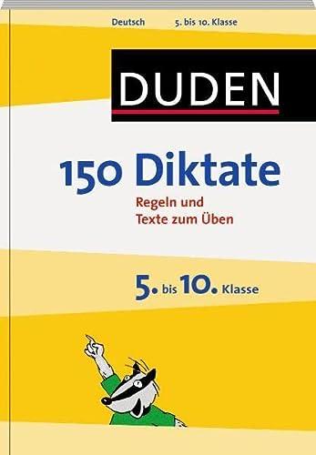 9783411723133: Duden - 150 Diktate 5. bis 10. Klasse: Regeln und Texte zum Üben