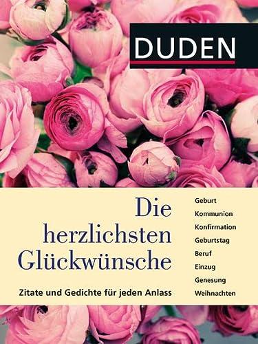 9783411724734: Duden - Die herzlichsten Glückwünsche: Zitate und Gedichte für jeden Anlass