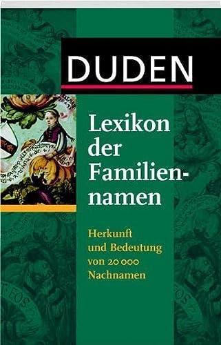 9783411731114: Duden - Lexikon der Familiennamen: Herkunft und Bedeutung von 20 000 Nachnamen. Mit bekannten Namensträgerinnen und -trägern