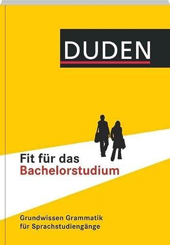 9783411732715: Duden - Fit für das Bachelorstudium: Grundwissen Grammatik für Sprachstudiengänge