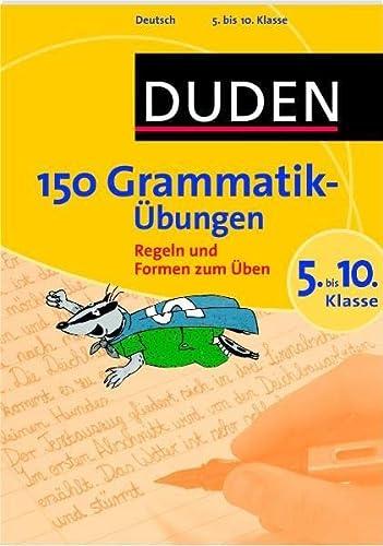 9783411733316: Duden - 150 Grammatikübungen 5. bis 10. Klasse: Regeln und Formen zum Üben