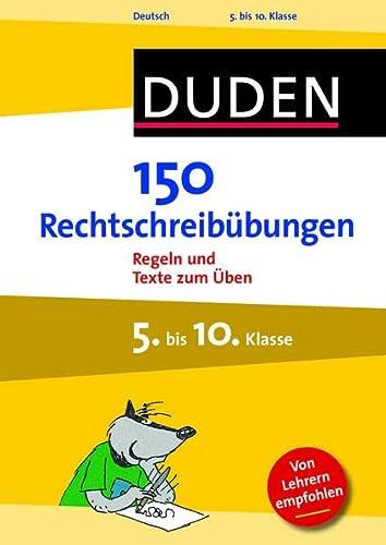 9783411733330: 150 Rechtschreibübungen 5. bis 10. Klasse: Regeln und Texte zum Üben