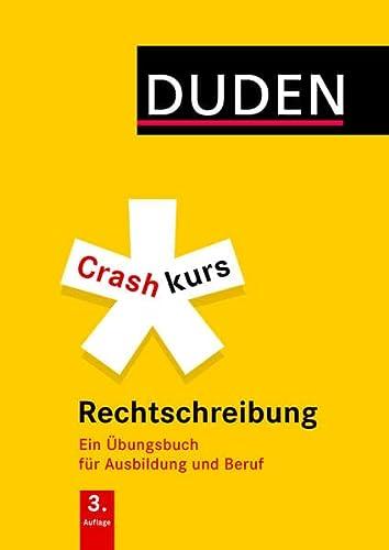 9783411733637: Crashkurs Rechtschreibung: Ein �bungsbuch f�r Ausbildung und Beruf