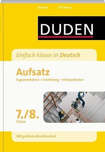 9783411746316: Duden - Einfach klasse in Deutsch. Aufsatz 7./8. Klasse: Argumentation, Er�rterung, Interpretation. Wissen - �ben - Testen