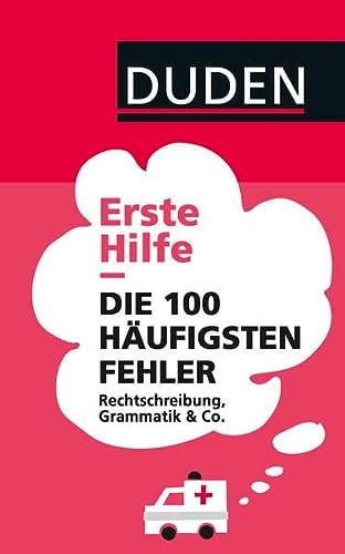 9783411748389: Duden - Erste Hilfe. Die 100 häufigsten Fehler: Rechtschreibung, Grammatik & Co