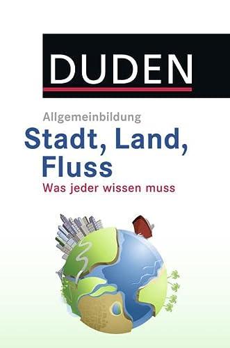 DUDEN Allgemeinbildung Stadt, Land, Fluss: Was jeder wissen muss - Hess Jürgen, C.