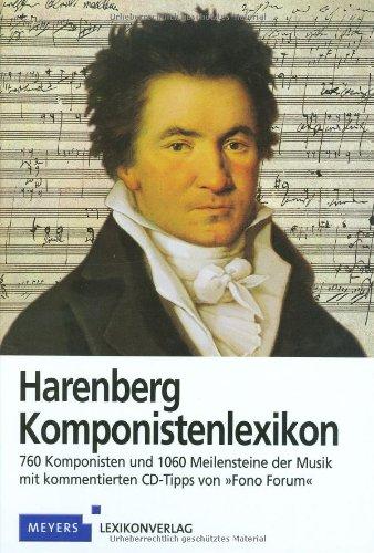 9783411761173: Harenberg Komponistenlexikon: 760 Komponisten und ihr Werk. Mit 1060 Meilensteinen der Musik sowie kommentierten CD-Tipps der Redaktion 'Fono Forum'