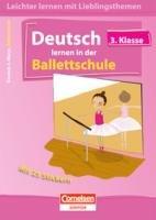 Leichter lernen mit Lieblingsthemen 3. Schuljahr. Deutsch lernen in der Ballettschule: Übungsbuch mit Lösungen und 25 Stickern : Übungsbuch mit Lösungen - Thomas Wolff
