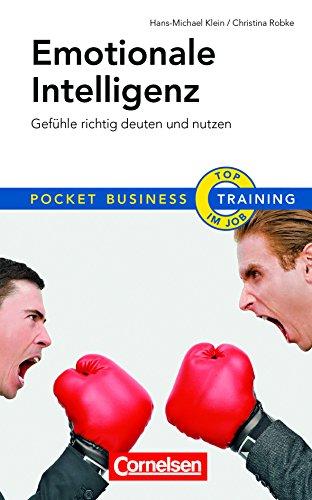 Training Emotionale Intelligenz: Gefühle richtig deuten und nutzen (Cornelsen Scriptor - Pocket Business) : Gefühle richtig deuten und nutzen - Christina Robke, Hans-Michael Klein