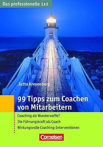 99 Tipps zum Coachen von Mitarbeitern: Coaching: Jutta Kreyenberg