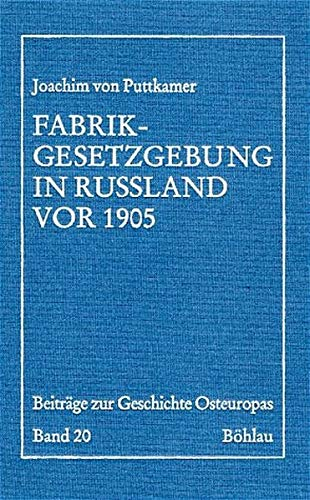 9783412002961: Fabrikgesetzgebung in Russland vor 1905: Regierung und Unternehmerschaft beim Ausgleich ihrer Interessen in einer vorkonstitutionellen Ordnung (Beiträge zur Geschichte Osteuropas)
